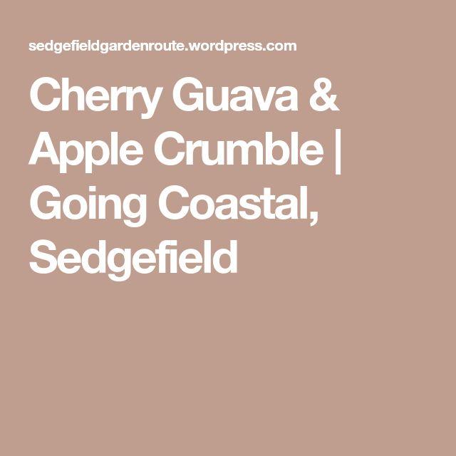 Cherry Guava & Apple Crumble   Going Coastal, Sedgefield