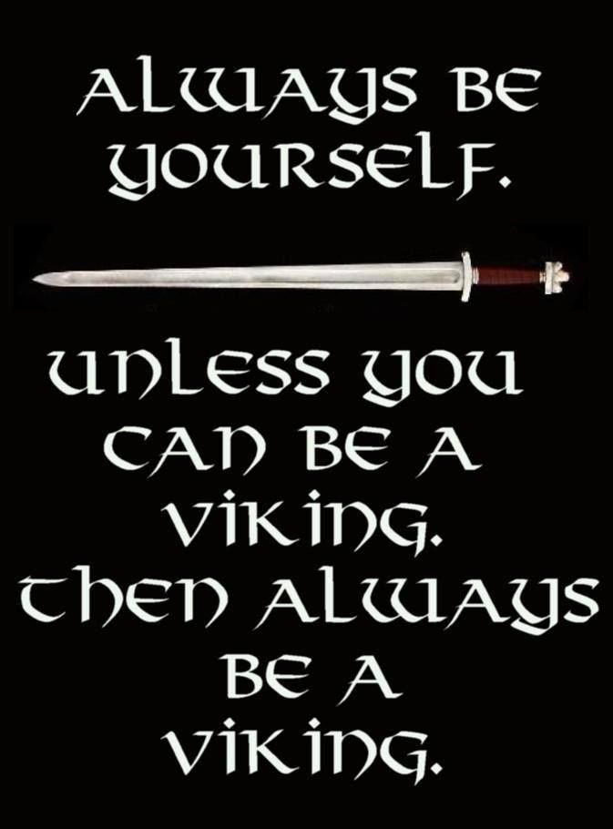 According to DNA testing I've had done, I have a significant amount of Scandinavian/Viking blood in me, along with Scottish and Irish. So, when I'm not being an awesome Celt, I can be a Viking. I just need a couple of ravens and a wolf to complete my ensemble...