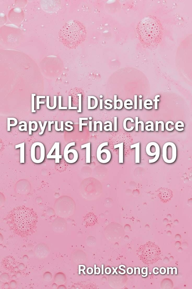 Full Disbelief Papyrus Final Chance Roblox Id Roblox Music