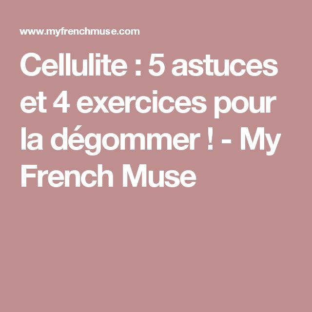 cellulite 5 astuces et 4 exercices pour la dgommer my french muse