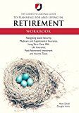 The Complete Cardinal Guide to Planning for and Living in Retirement Workbook: Navigating Social Security Medicare and Supplemental Insurance Long-Term  Post-Retirement Investment and Income Taxes