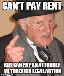 Wouldn't it have been easier just to pay rent instead of having to pay both your attorney and your rent?