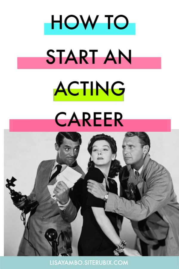 How To Start An Acting Career Lisa Yambo Acting Acting Career Start Career