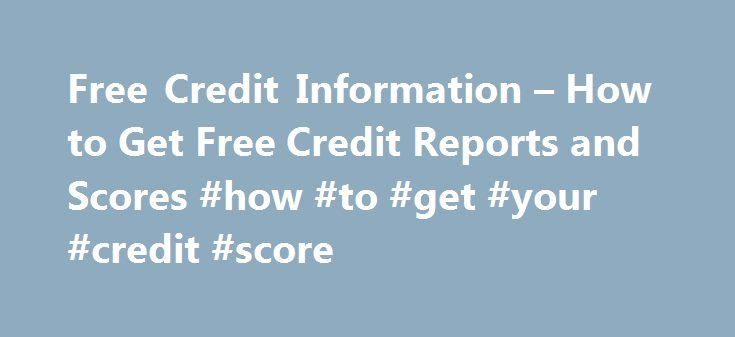 Free Credit Information – How to Get Free Credit Reports and Scores #how #to #get #your #credit #score http://credits.remmont.com/free-credit-information-how-to-get-free-credit-reports-and-scores-how-to-get-your-credit-score/  #truly free credit report # Free Credit Information By Justin Pritchard. Banking/Loans Expert Justin Pritchard helps consumers navigate the world of banking. Free Credit Reports See the details: How to Get Your Free Credit Reports You can also get a…  Read moreThe post…
