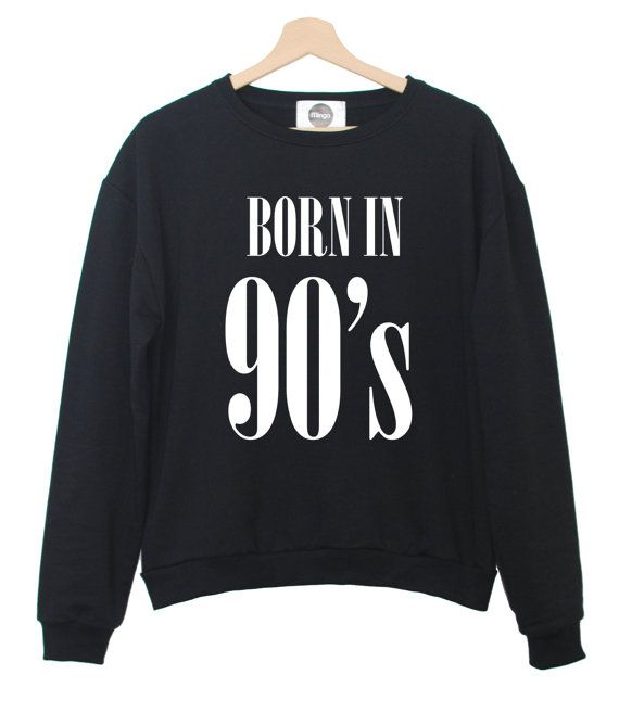 BORN IN 90S SWEATER sweatshirt jumper hipster grunge retro vtg paris fashion tumblr style trend swag dope cara print funny new cool teen