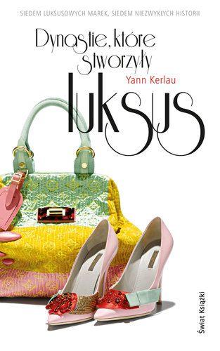 Dynastie, które stworzyły luksus - Kerlau Yann