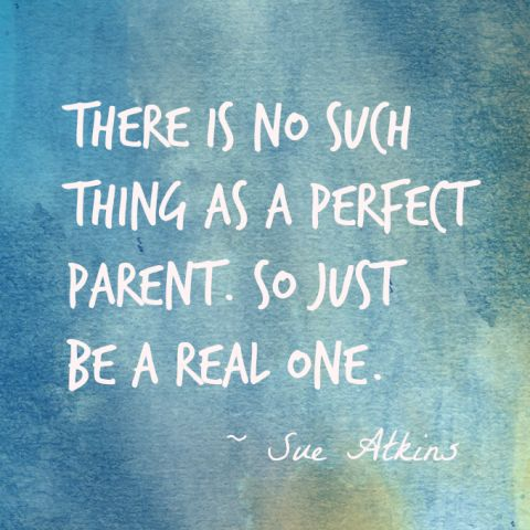 Just be a real parent quote