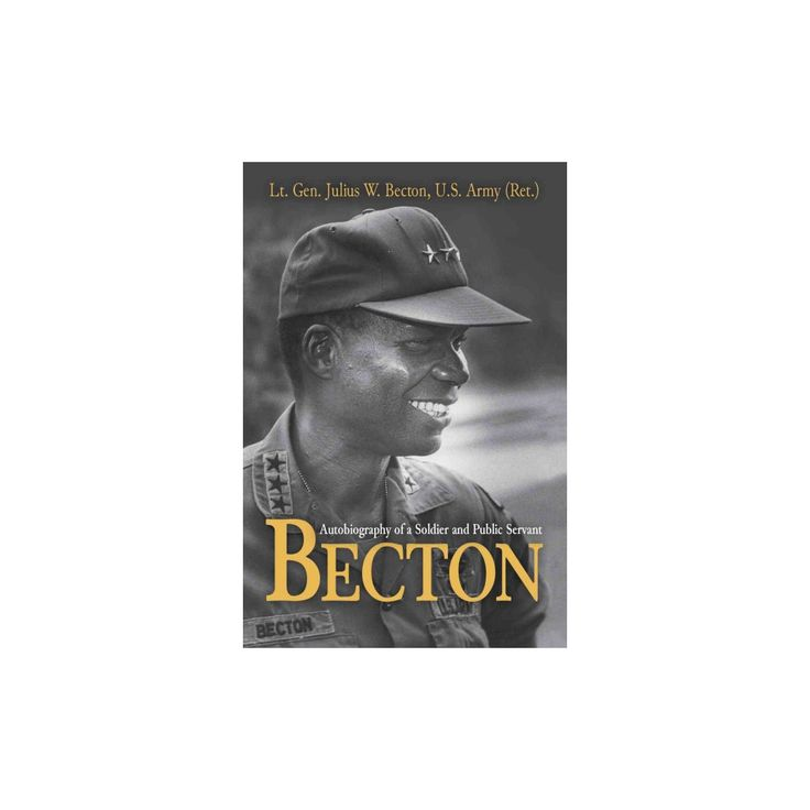 Becton : Autobiography of a Soldier and Public Servant (Paperback) (Julius W. Becton)