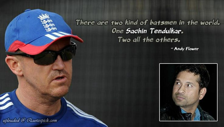 There Are Two Kind Of Batsmen In The World. One Sachin Tendulkar. Two All The Others Quote by Andy Flower @ Quotespick.com