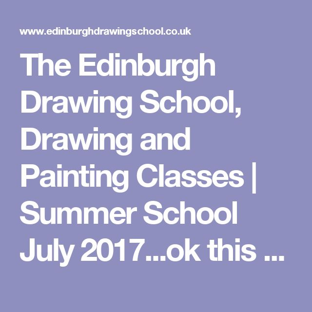 The Edinburgh Drawing School, Drawing and Painting Classes | Summer School July 2017...ok this is my holiday at home option