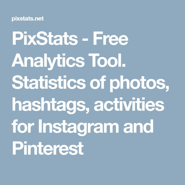 PixStats - Free Analytics Tool. Statistics of photos, hashtags, activities for Instagram and Pinterest