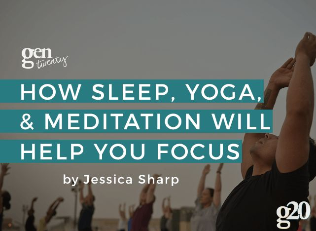 Feeling unfocused and stressed out with no clue why?  Read more on why sleep, yoga, and meditation can make all the difference.