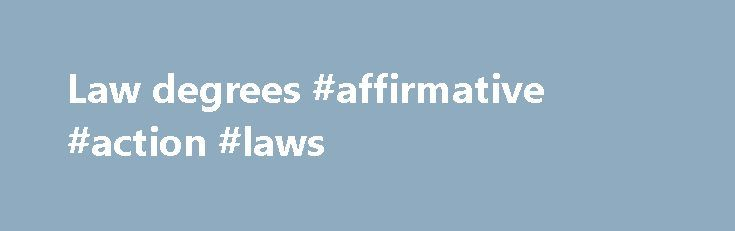 Law degrees #affirmative #action #laws http://laws.remmont.com/law-degrees-affirmative-action-laws/  #law degrees # What courses? Law; Accountancy and legal studies; business law; commercial law; criminal law; criminology; European law; European business law; international law; land economy; law with different European languages; maritime law; human rights; politics. What do you come out with? LLB (Bachelor of Laws), which leads you straight to Part 2 of the […]