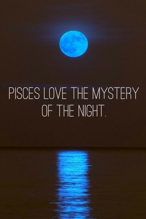 "Pisces:  ""Pisces love the mystery of the night."" My moon is in Pisces in the first house."