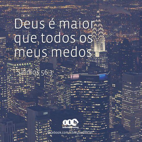 """""""Deus é maior que todos os meus medos"""" - Salmos 56:3"""