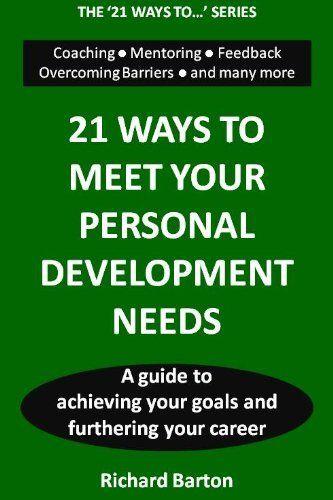 21 Ways to Meet Your Personal Development Needs by Richard Barton. Www.winwithmeechi.com