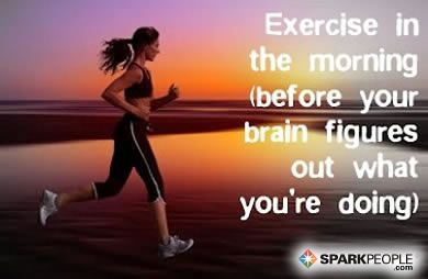 Exercise in the morning (before your brain figures out what you're doing).