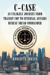 About C-Case: The Unlikely Journey from Transit Cop to Internal Affairs Bureau Squad Commander by Robert Bryan Against the backdrop of the 1995 merger of the NYC Transit and Housing Police Departments into the New York City Police Department, this is the story of a transit police lieutenant who abruptly...CHECK HERE>>>http://bestbooksnetwork.com/featured-book-c-case-the-unlikely-journey-from-transit-cop-to-internal-affairs-bureau-squad-commander-by-robert-bryan/
