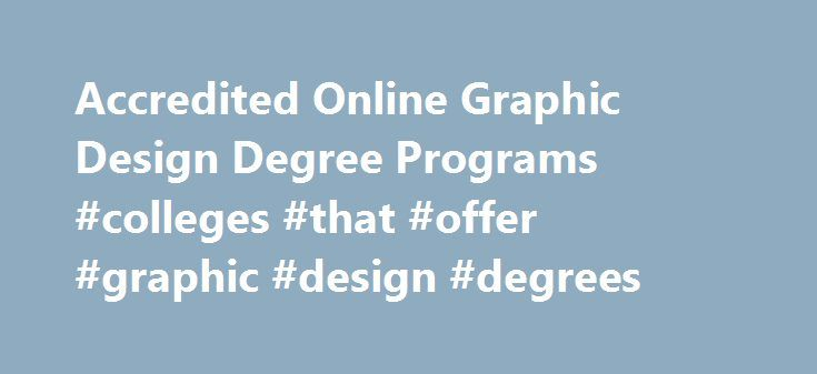 Accredited Online Graphic Design Degree Programs #colleges #that #offer #graphic #design #degrees http://jacksonville.remmont.com/accredited-online-graphic-design-degree-programs-colleges-that-offer-graphic-design-degrees/  # Accredited Online Graphic Design Degree Guide for 2015 Graphic design surrounds us in our daily lives. It is the arrangement of visual elements to convey information, tell a story or even provoke an emotion. You can see it virtually everywhere: on billboards, magazines…