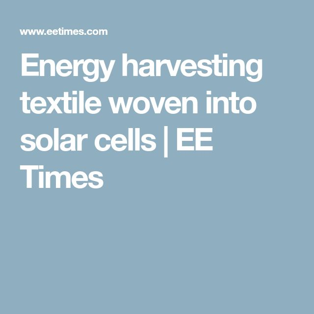 Energy harvesting textile woven into solar cells | EE Times