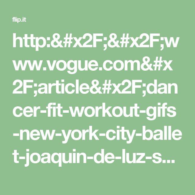 http://www.vogue.com/article/dancer-fit-workout-gifs-new-york-city-ballet-joaquin-de-luz-sara-mearns