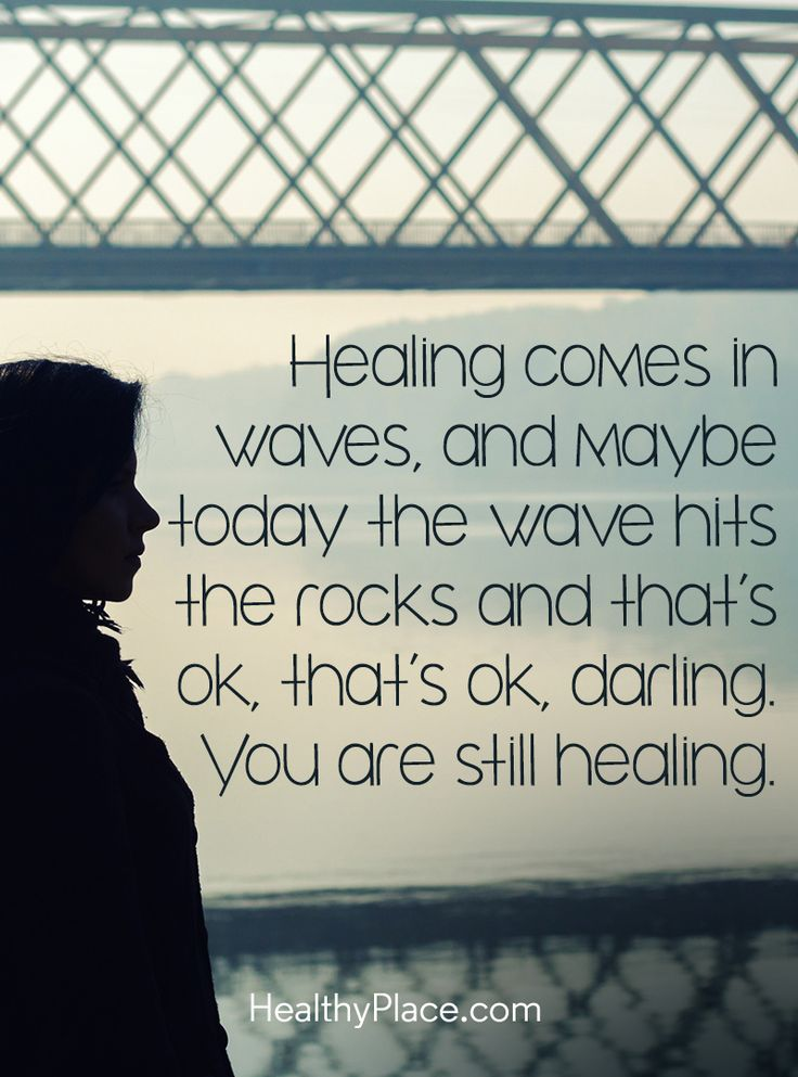 Quote on mental health: Healing comes in waves, and maybe today the wave hits the rocks and that's ok, that's ok darling. You are still healing. www.HealthyPlace.com