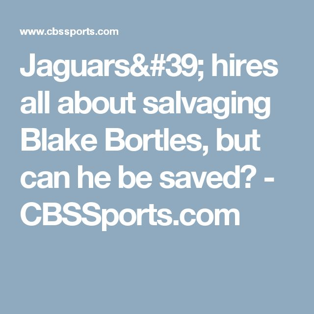 Jaguars' hires all about salvaging Blake Bortles, but can he be saved? - CBSSports.com