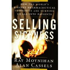Selling Sickness by Ray Moynihan and Alan Cassels.  An examination of the marketing practices of the pharmaceutical industry.