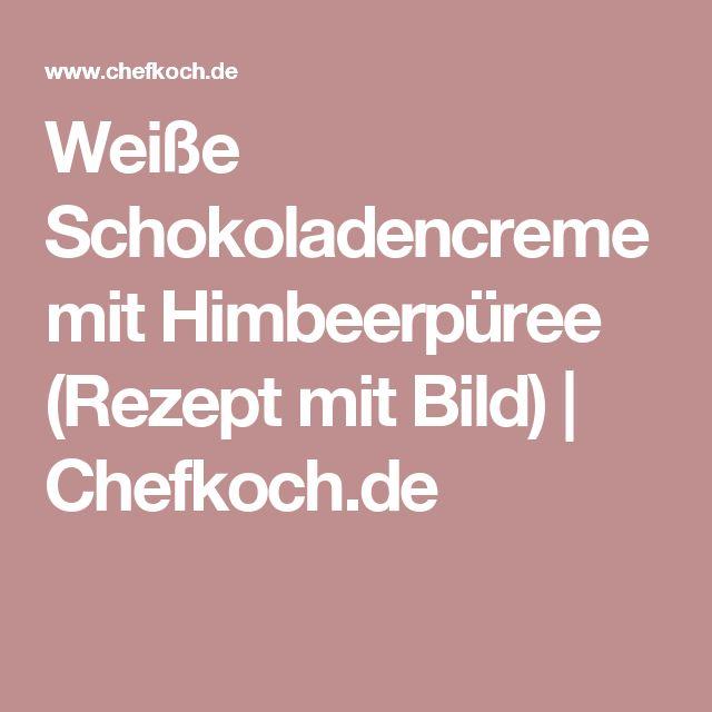 Weiße Schokoladencreme mit Himbeerpüree (Rezept mit Bild)   Chefkoch.de