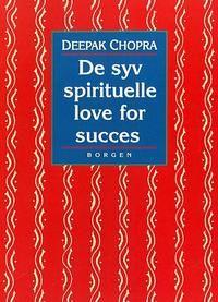 DE SYV SPIRITUELLE LOVE FOR SUCCES af Deepak Chopra • Borgens Forlag