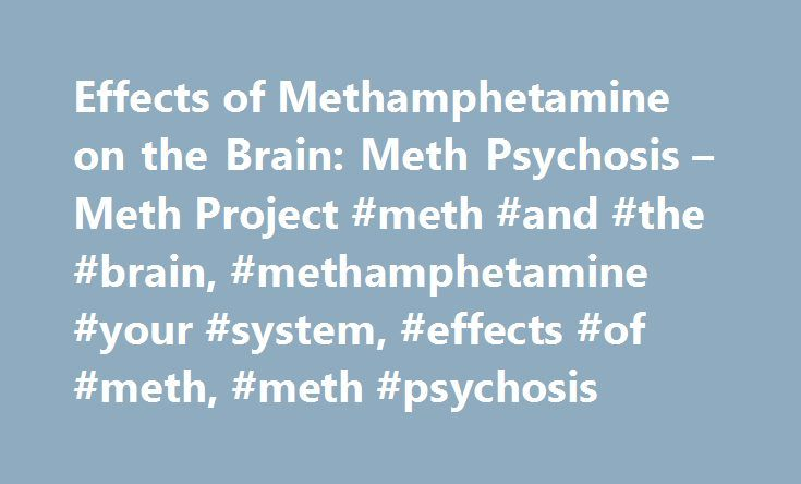 Effects of Methamphetamine on the Brain: Meth Psychosis – Meth Project #meth #and #the #brain, #methamphetamine #your #system, #effects #of #meth, #meth #psychosis http://malta.nef2.com/effects-of-methamphetamine-on-the-brain-meth-psychosis-meth-project-meth-and-the-brain-methamphetamine-your-system-effects-of-meth-meth-psychosis/  # Terms An idea or thought that a person believes in completely, even if there is no evidence to support it or it has been proven false. Methamphetamine distorts…
