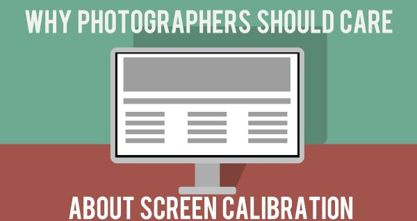 Why screen calibration is especially important for photography