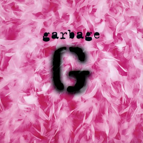 Garbage. A huge part of my youth was listening to this band, all of their albums.