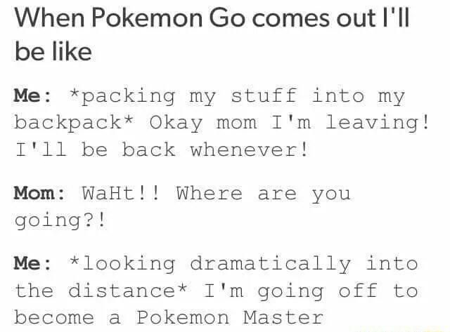 "This is what is literally happening. People are walking around, driving long distances, and missing work to catch 'em all! ""Pokemon go tumblr"""