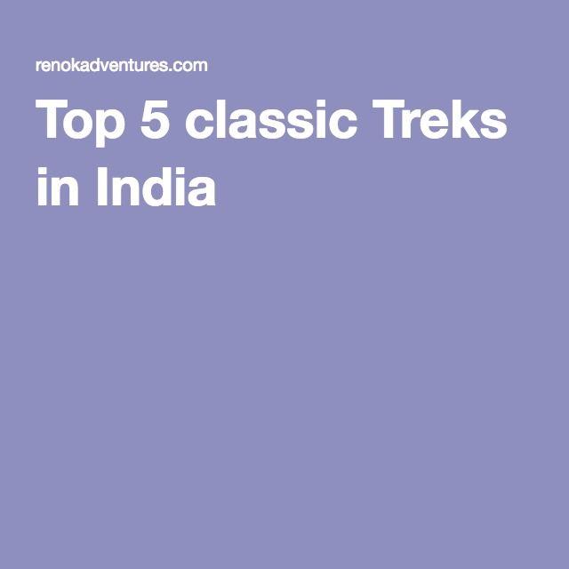 Top 5 classic Treks in India -