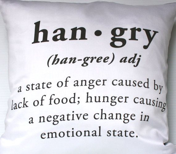 HANGRY: a state of anger caused by lack of food; hunger causing a negative change in emotional state!