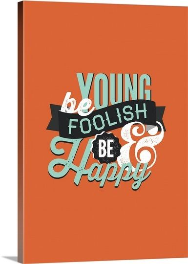 Be young. Be foolish. Be happy by Kate Lillyson, available from @greatbigcanvas