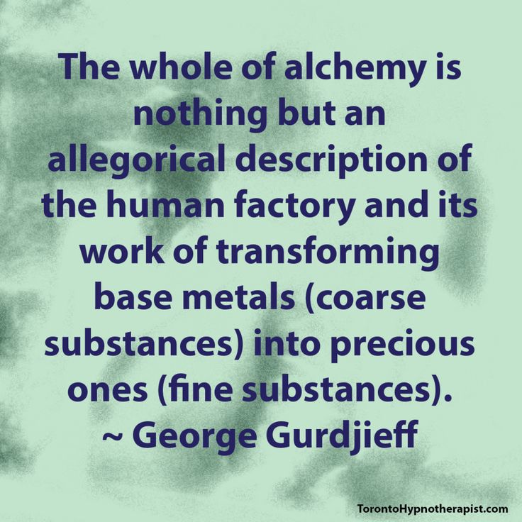 The whole of alchemy is nothing but an allegorical description of the human factory and its work of transforming base metals (coarse substances) into precious ones (fine substances). ~ George Gurdjieff Quotes