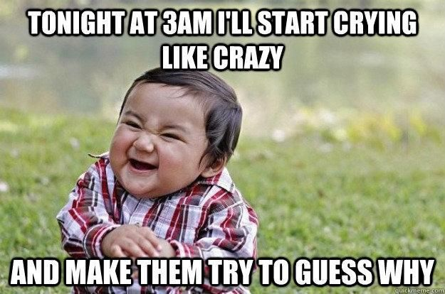 Evil Toddler Meme: This would be appropriate for us.