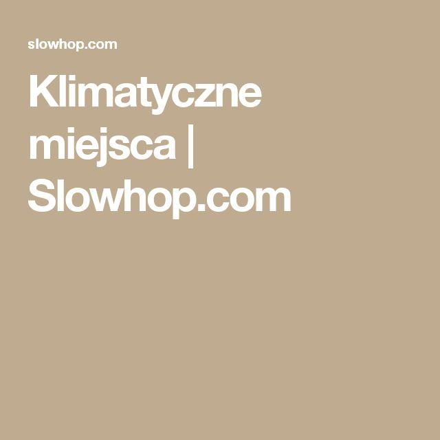 Klimatyczne miejsca | Slowhop.com