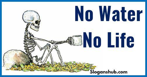 No Water - No Life Save Water Slogans