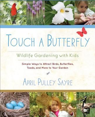 Touch a Butterfly: Wildlife Gardening with Kids--Simple Ways to Attract Birds, Butterflies, Toads, and More to Your Garden   IndieBound