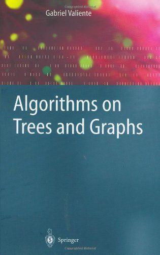 Algorithms on Trees and Graphs by Gabriel Valiente. $89.95. Publisher