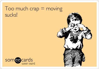 Too much crap = moving sucks!