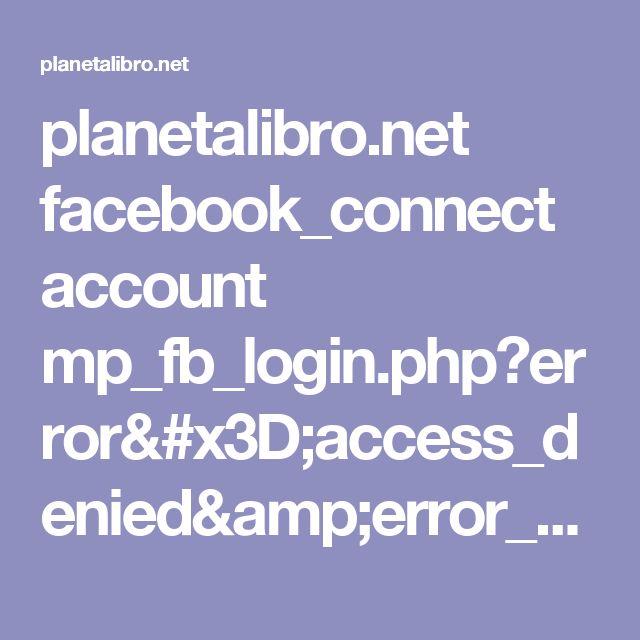 planetalibro.net facebook_connect account mp_fb_login.php?error=access_denied&error_code=200&error_description=Permissions+error&error_reason=user_denied&state=8c34a53b86312fd9095959d62f92a881
