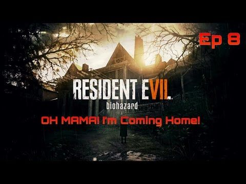 OH MAMA! I'M COMING HOME! Resident Evil 7 Ep8