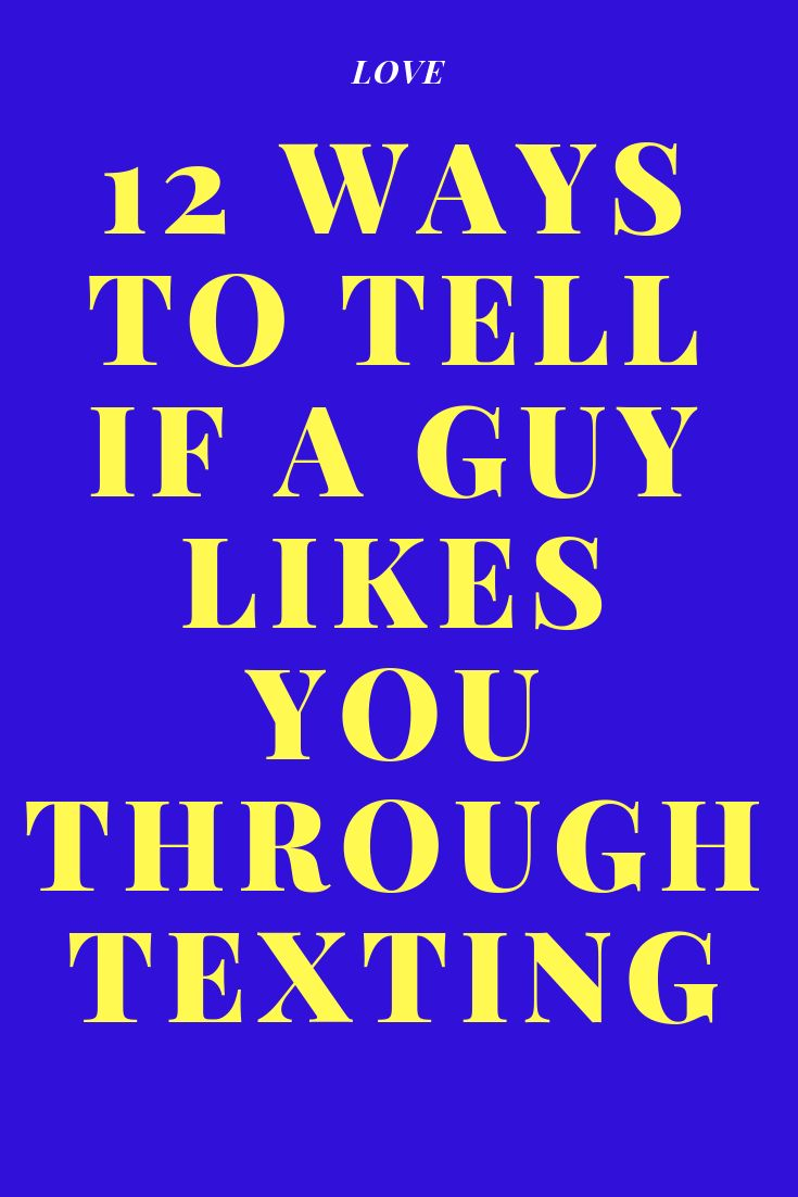 12 Ways To Tell If A Guy Likes You Through Texting Zodiac Signs World A Guy Like You Like You Quotes Signs Guys Like You