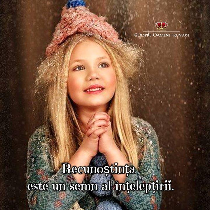 Recunoștința este un semn al înțelepțirii.  Oamenii buni şi cei răi sunt radical diferiţi.  Oamenii răi nu apreciază niciodată bunătatea care li se arată dar cei înţelepţi o preţuiesc şi sunt recunoscători pentru ea.  Oamenii înţelepţi încearcă să-şi exprime aprecierea şi recunoştinţa prin dirijarea bunătăţii lor nu numai asupra binefăcătorilor lor ci asupra tuturor. _____________ The most beautiful posts / Cele mai frumoase postări   Despre Oameni frumosi  - pagina ta de frumos…
