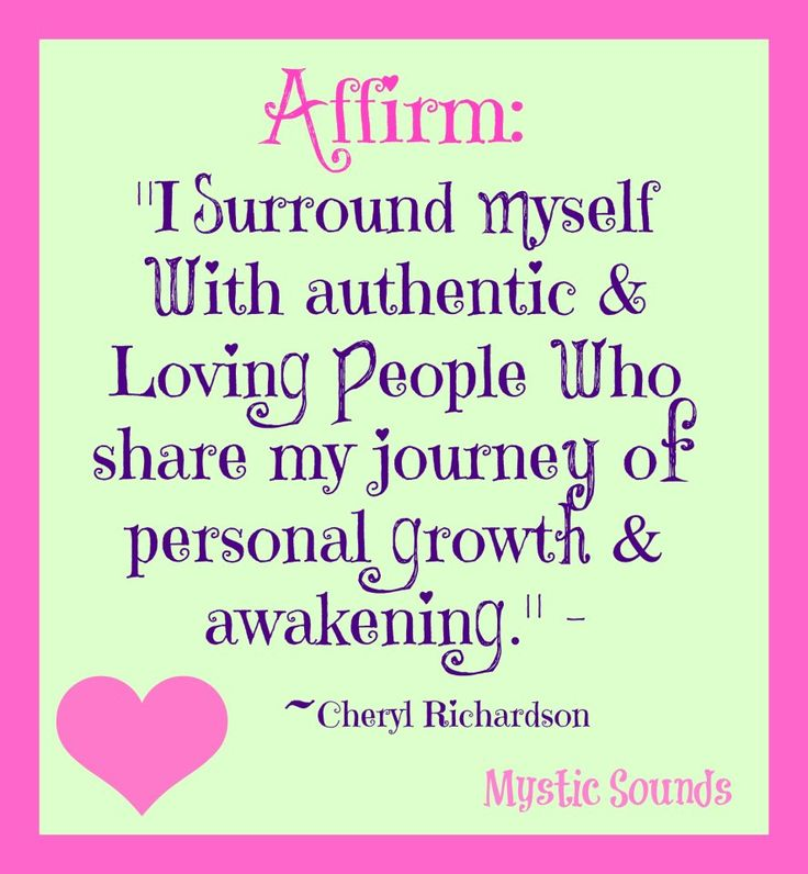 I surround myself with authentic and loving people who share my journey of personal growth and awakening!
