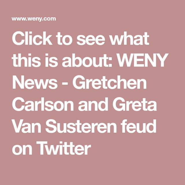 Click to see what this is about: WENY News - Gretchen Carlson and Greta Van Susteren feud on Twitter